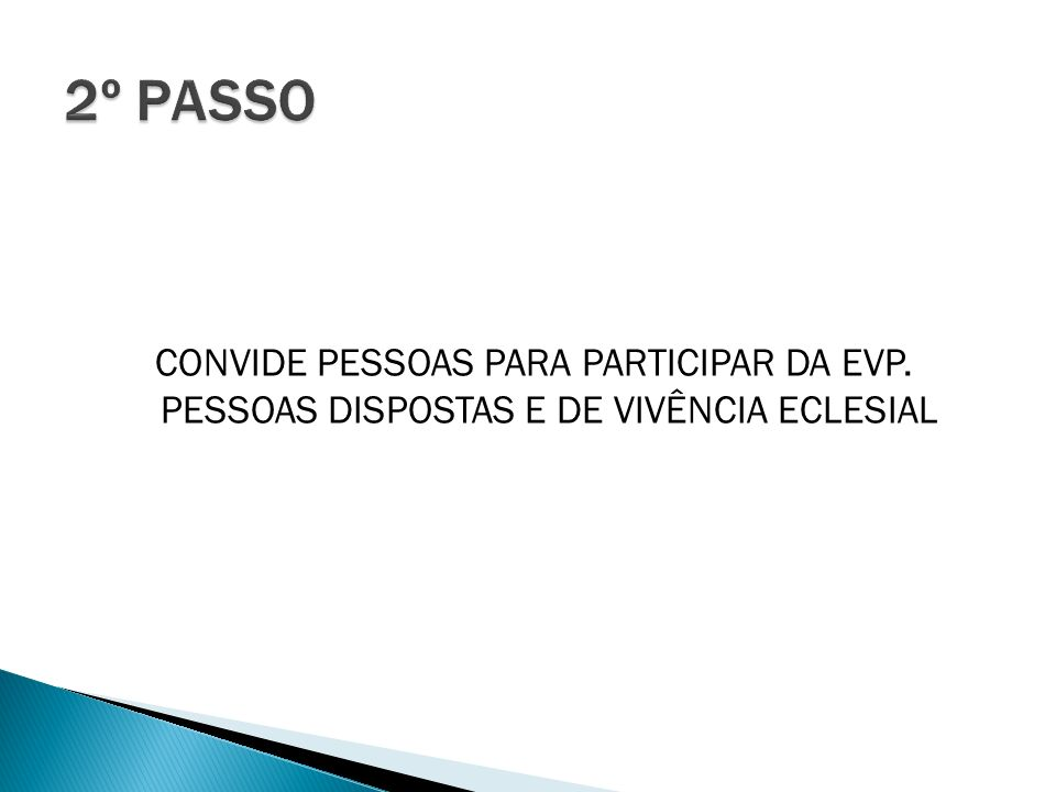 2º PASSO CONVIDE PESSOAS PARA PARTICIPAR DA EVP. PESSOAS DISPOSTAS E DE VIVÊNCIA ECLESIAL