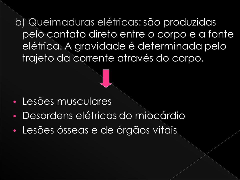 b) Queimaduras elétricas: são produzidas pelo contato direto entre o corpo e a fonte elétrica. A gravidade é determinada pelo trajeto da corrente através do corpo.