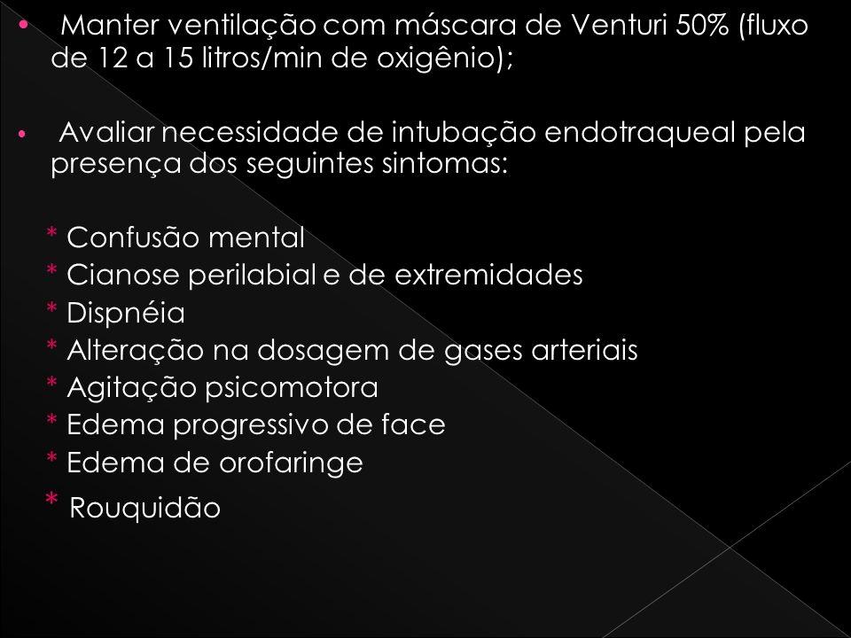 Manter ventilação com máscara de Venturi 50% (fluxo de 12 a 15 litros/min de oxigênio);
