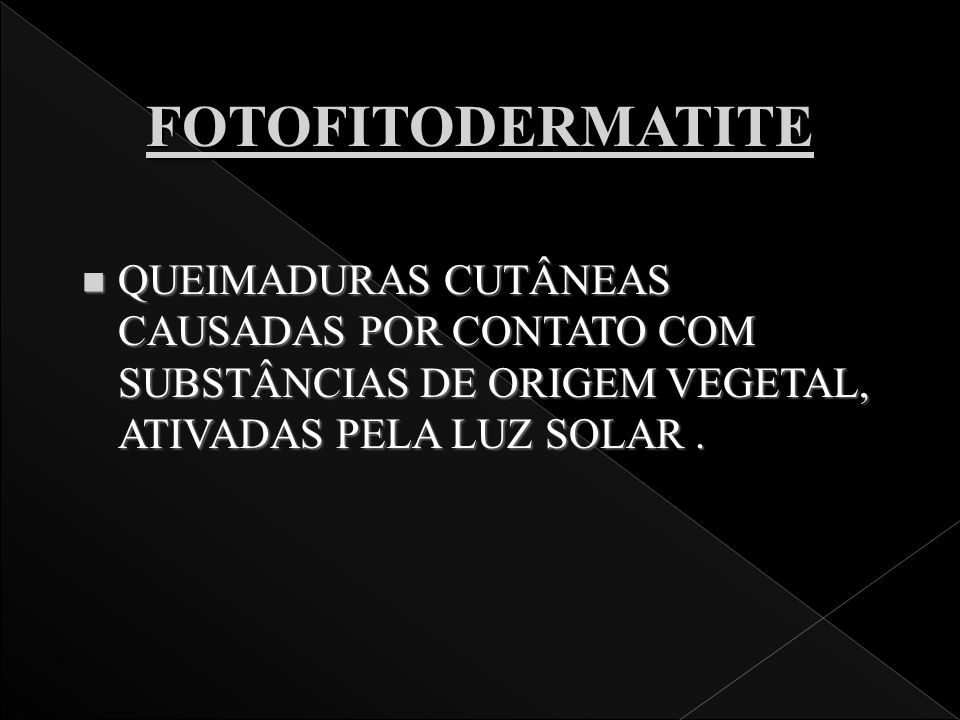 FOTOFITODERMATITE QUEIMADURAS CUTÂNEAS CAUSADAS POR CONTATO COM SUBSTÂNCIAS DE ORIGEM VEGETAL, ATIVADAS PELA LUZ SOLAR .