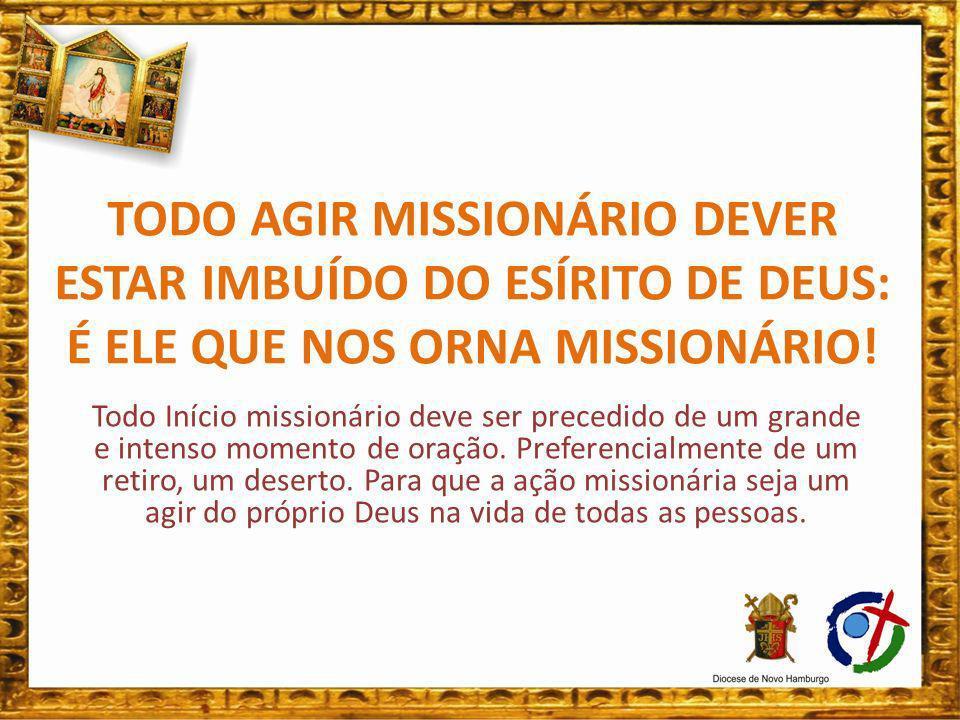 TODO AGIR MISSIONÁRIO DEVER ESTAR IMBUÍDO DO ESÍRITO DE DEUS: É ELE QUE NOS ORNA MISSIONÁRIO!