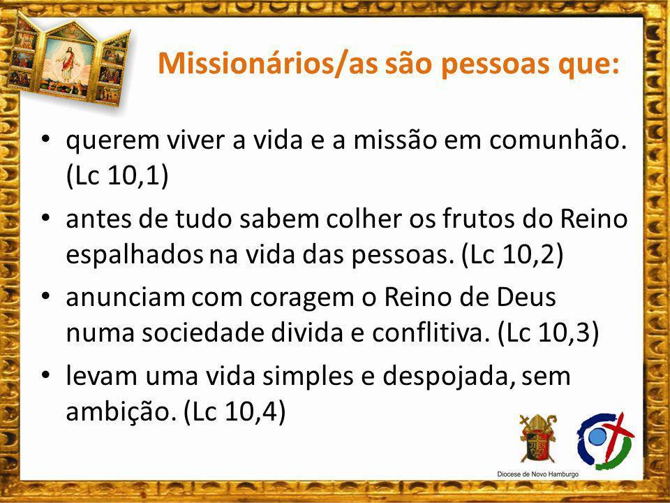 Missionários/as são pessoas que: