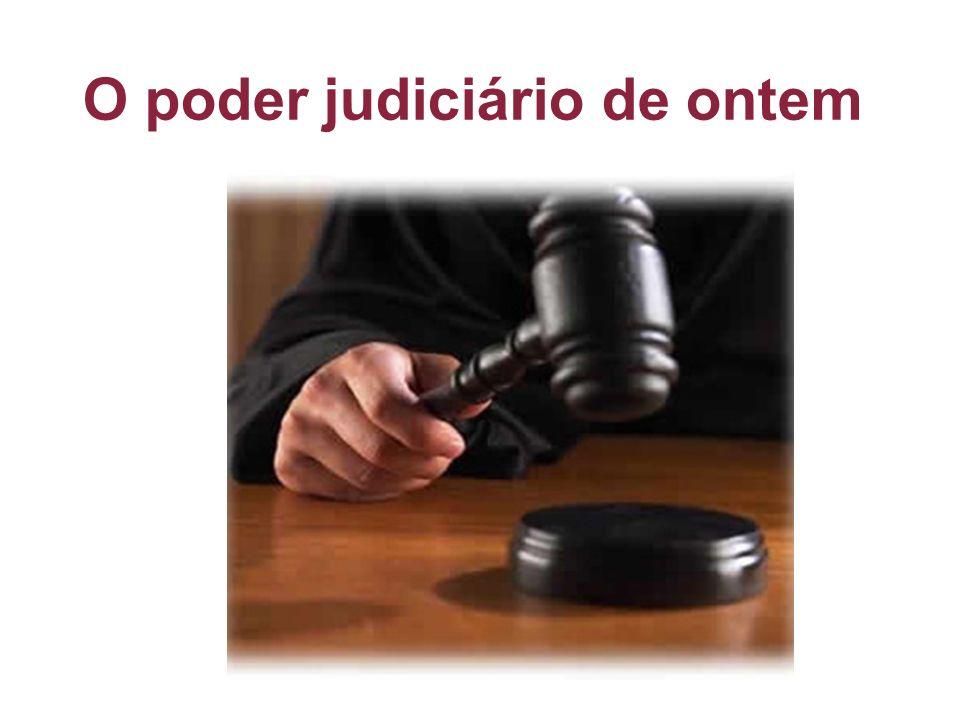 O poder judiciário de ontem