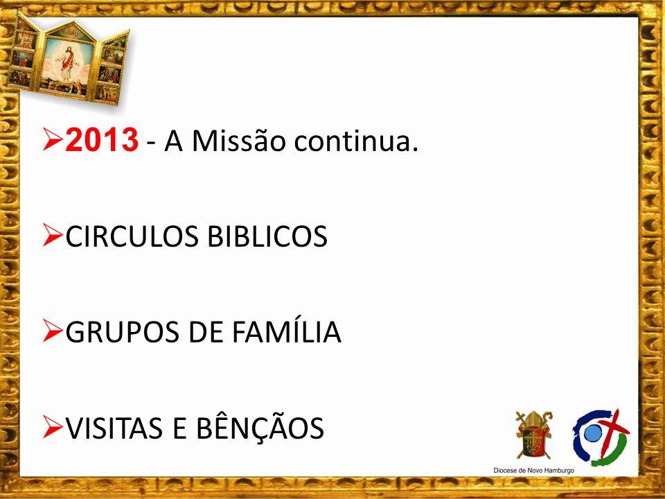 2013 - A Missão continua. CIRCULOS BIBLICOS GRUPOS DE FAMÍLIA VISITAS E BÊNÇÃOS