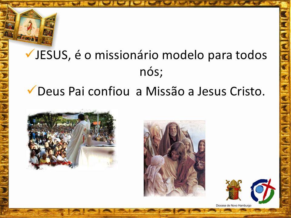 JESUS, é o missionário modelo para todos nós;