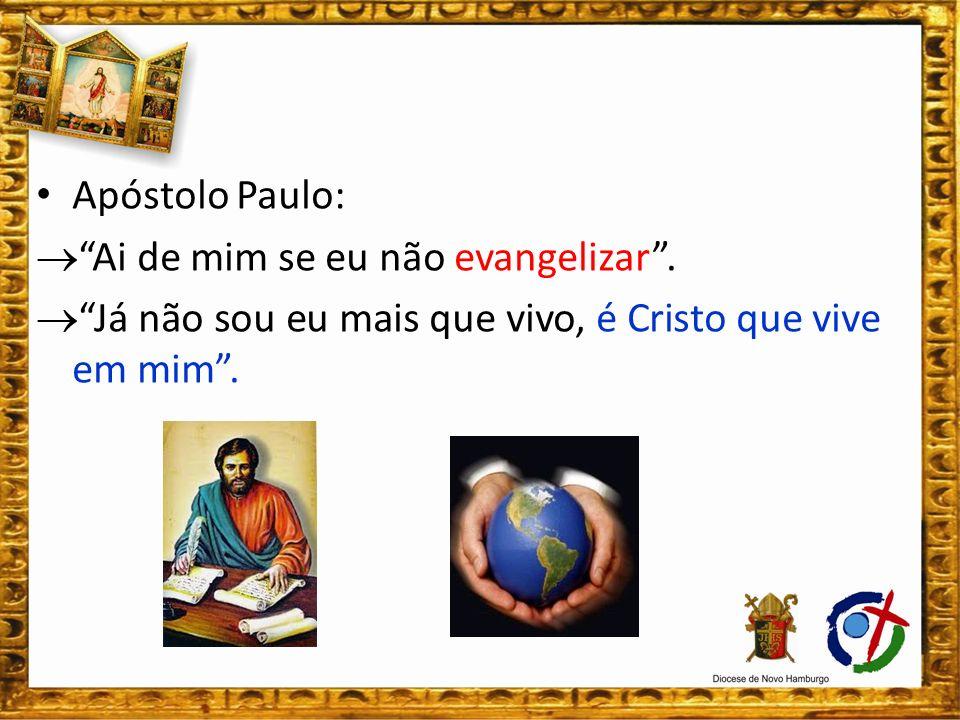 Apóstolo Paulo:  Ai de mim se eu não evangelizar .