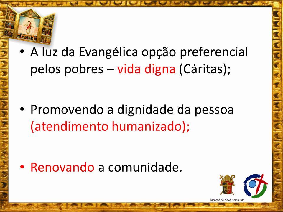 A luz da Evangélica opção preferencial pelos pobres – vida digna (Cáritas);