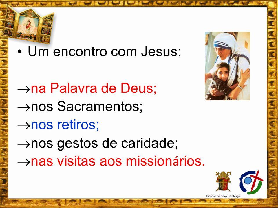 Um encontro com Jesus: na Palavra de Deus; nos Sacramentos; nos retiros; nos gestos de caridade;