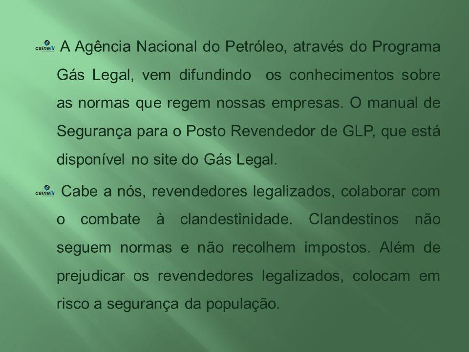 A Agência Nacional do Petróleo, através do Programa Gás Legal, vem difundindo os conhecimentos sobre as normas que regem nossas empresas. O manual de Segurança para o Posto Revendedor de GLP, que está disponível no site do Gás Legal.