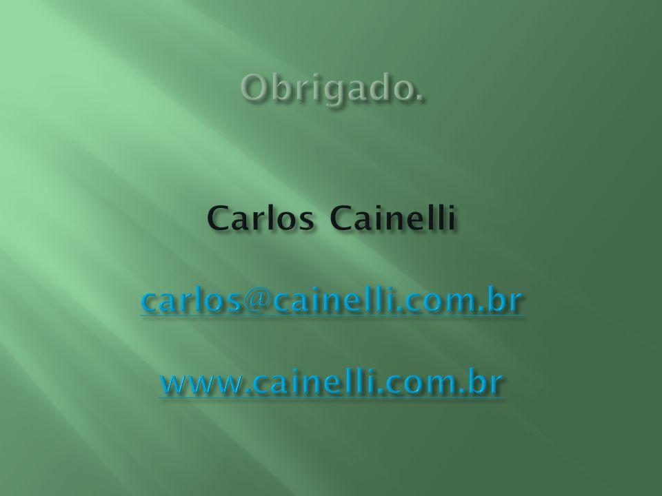 Obrigado. Carlos Cainelli carlos@cainelli.com.br www.cainelli.com.br
