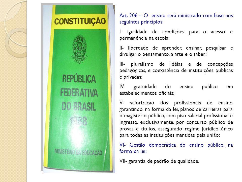Art. 206 – O ensino será ministrado com base nos seguintes princípios: