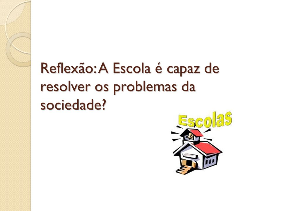 Reflexão: A Escola é capaz de resolver os problemas da sociedade