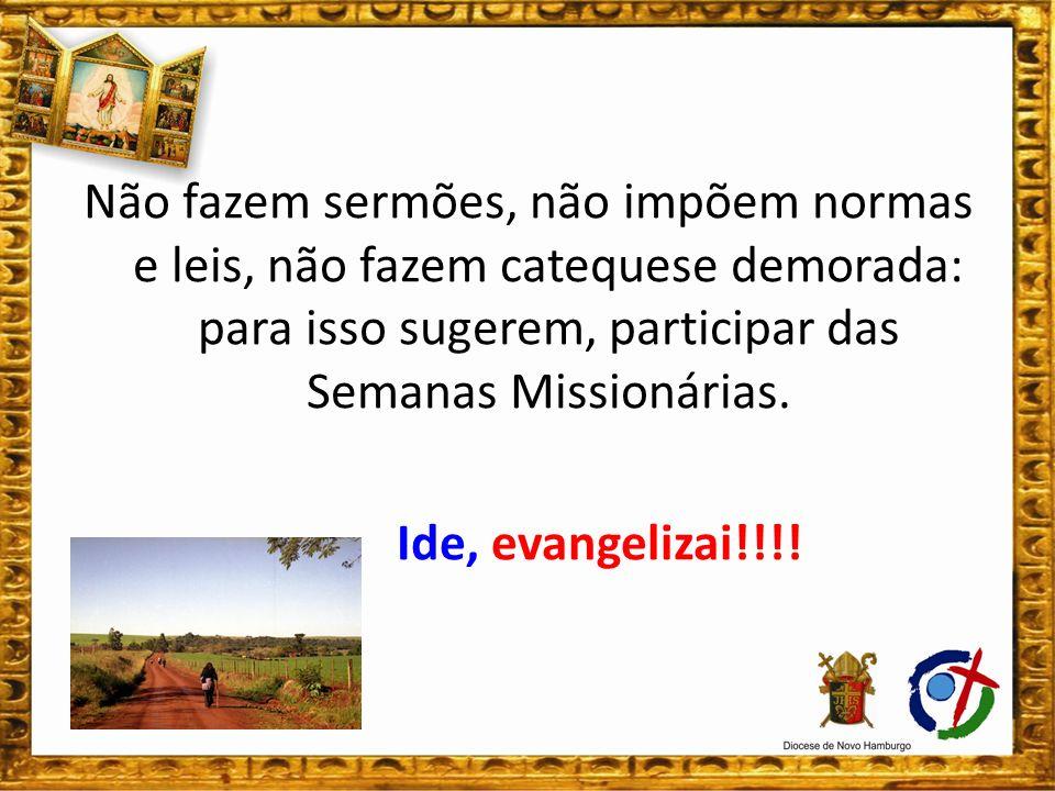 Não fazem sermões, não impõem normas e leis, não fazem catequese demorada: para isso sugerem, participar das Semanas Missionárias.