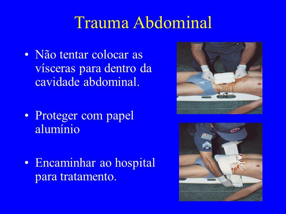 Trauma Abdominal Não tentar colocar as vísceras para dentro da cavidade abdominal. Proteger com papel alumínio.