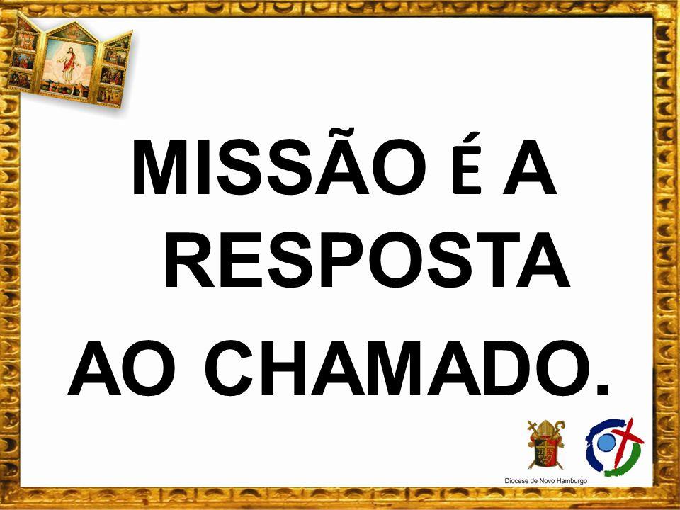 MISSÃO É A RESPOSTA AO CHAMADO.