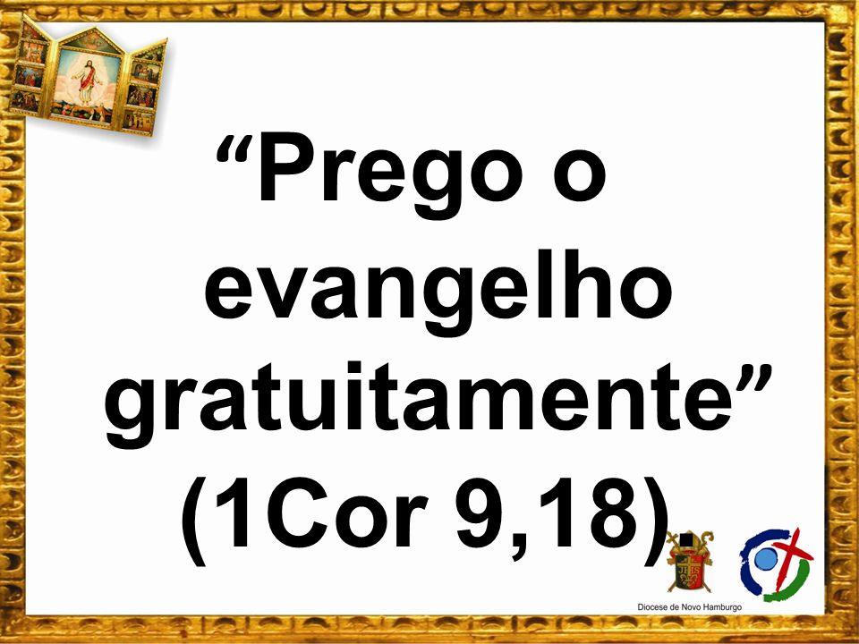 Prego o evangelho gratuitamente (1Cor 9,18).