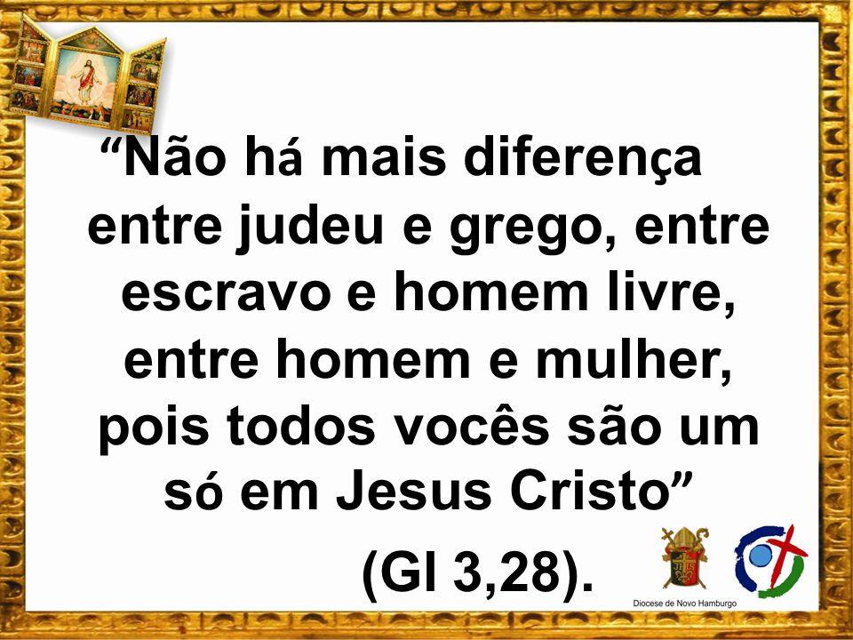 Não há mais diferença entre judeu e grego, entre escravo e homem livre, entre homem e mulher, pois todos vocês são um só em Jesus Cristo