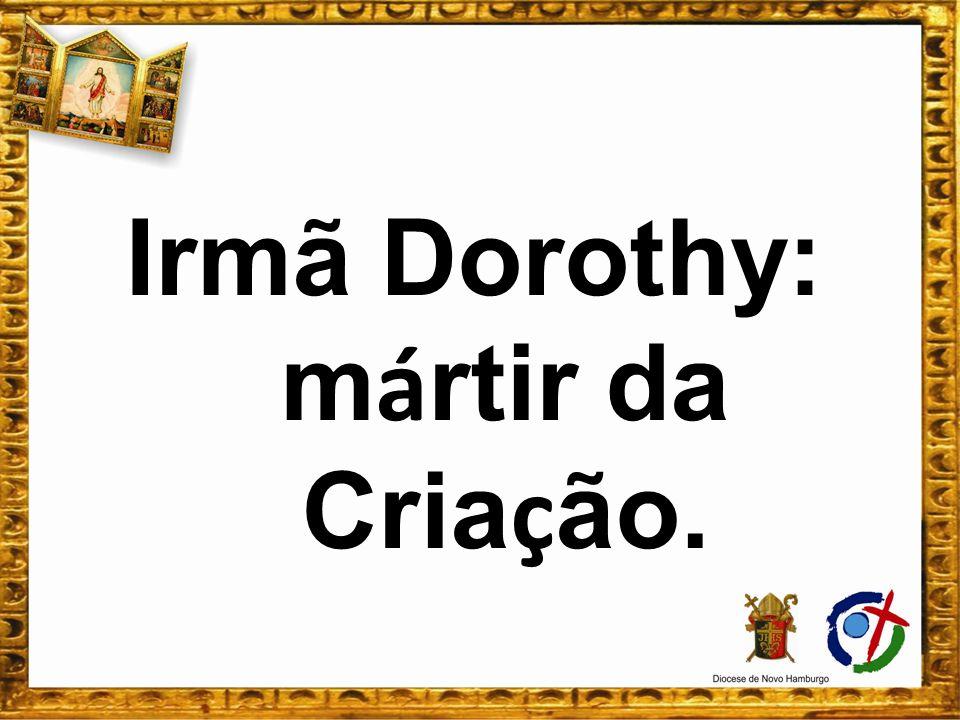 Irmã Dorothy: mártir da Criação.