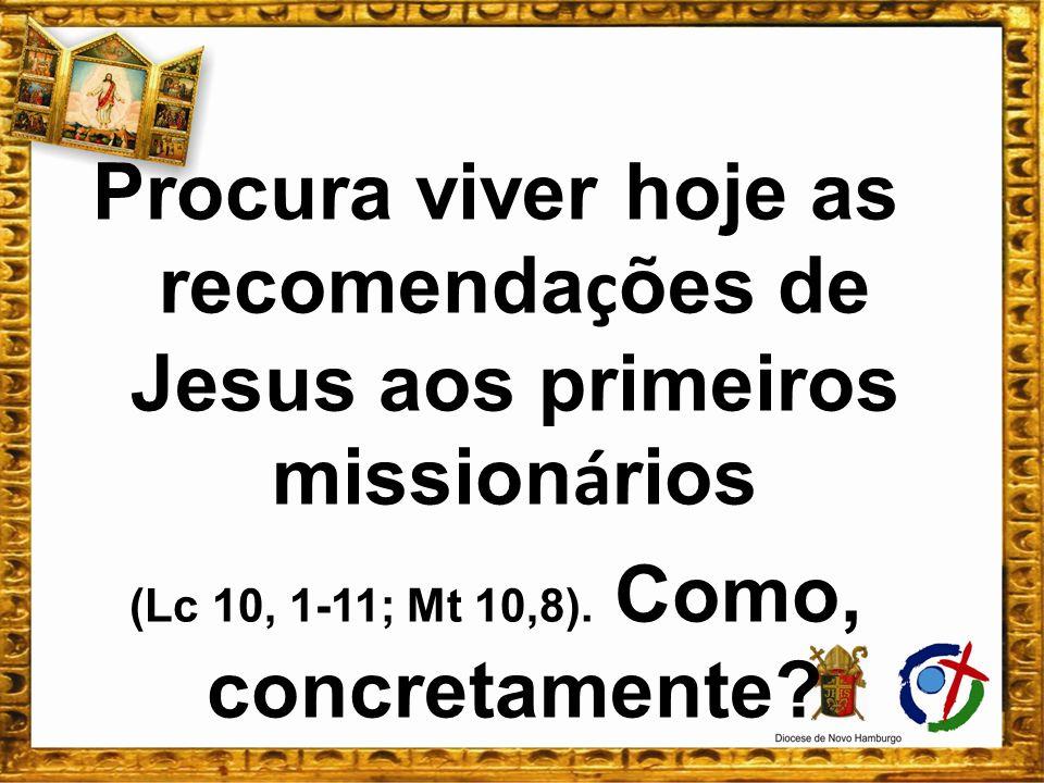 (Lc 10, 1-11; Mt 10,8). Como, concretamente