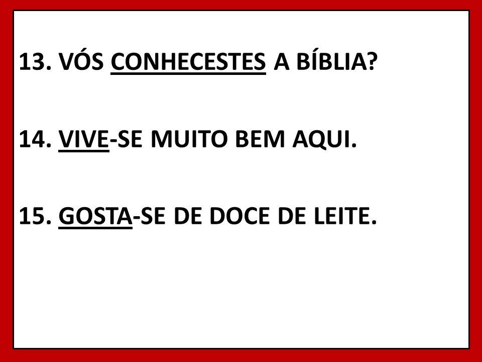 13. VÓS CONHECESTES A BÍBLIA. 14. VIVE-SE MUITO BEM AQUI. 15