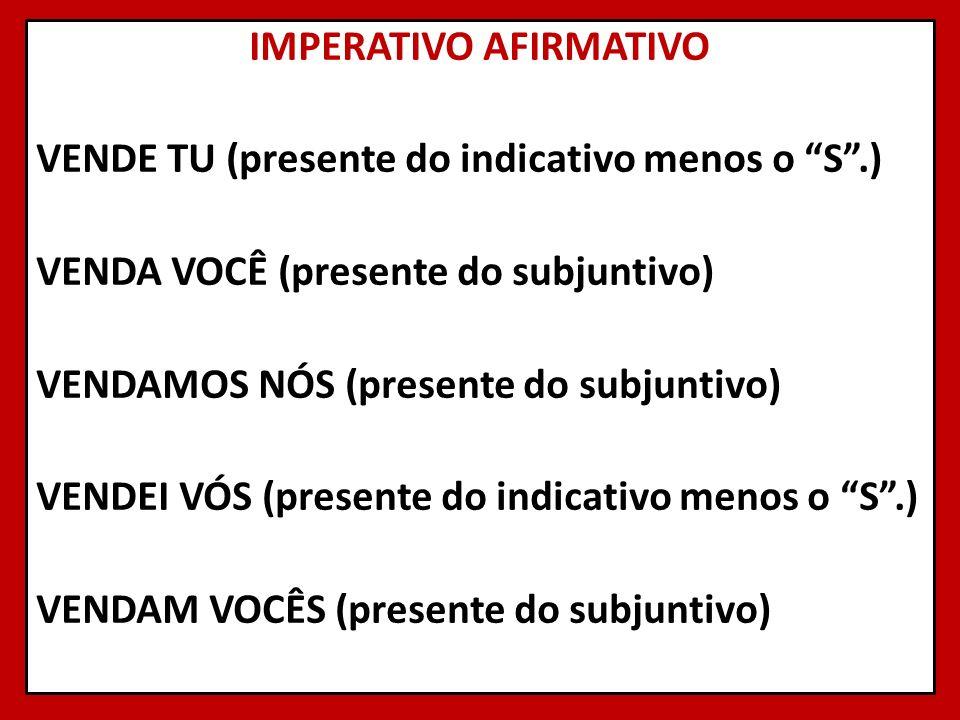 IMPERATIVO AFIRMATIVO VENDE TU (presente do indicativo menos o S