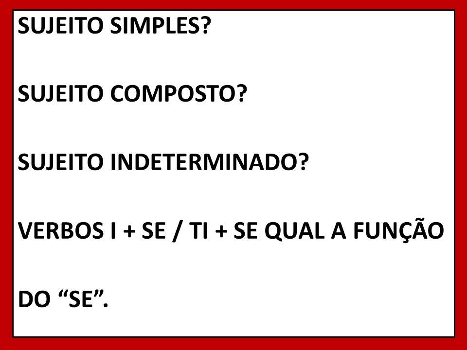 SUJEITO SIMPLES. SUJEITO COMPOSTO. SUJEITO INDETERMINADO