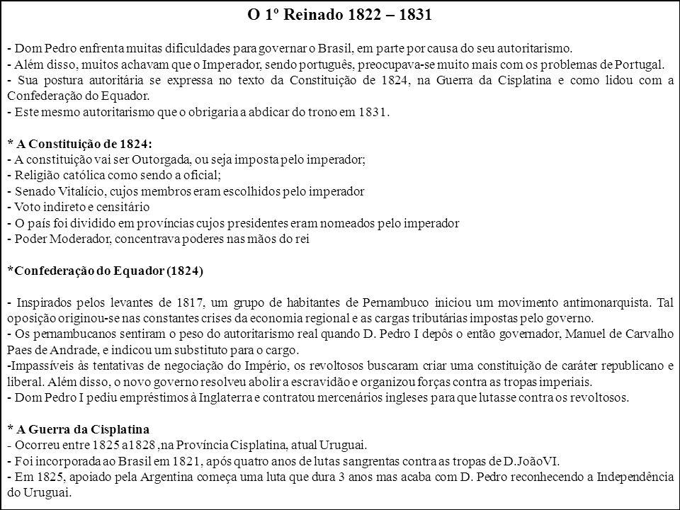 O 1º Reinado 1822 – 1831 - Dom Pedro enfrenta muitas dificuldades para governar o Brasil, em parte por causa do seu autoritarismo.