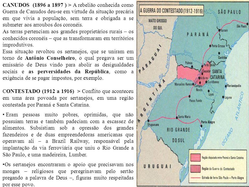 CANUDOS (1896 a 1897 ) > A rebelião conhecida como Guerra de Canudos deu-se em virtude da situação precária em que vivia a população, sem terra e obrigada a se submeter aos arroubos dos coronéis.