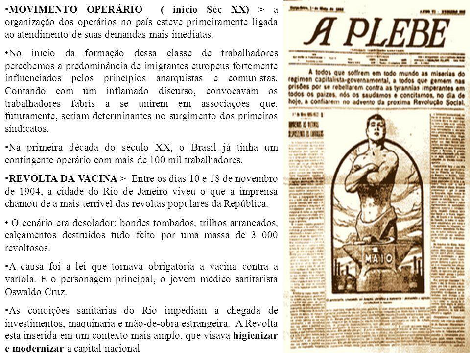 MOVIMENTO OPERÁRIO ( inicio Séc XX) > a organização dos operários no país esteve primeiramente ligada ao atendimento de suas demandas mais imediatas.