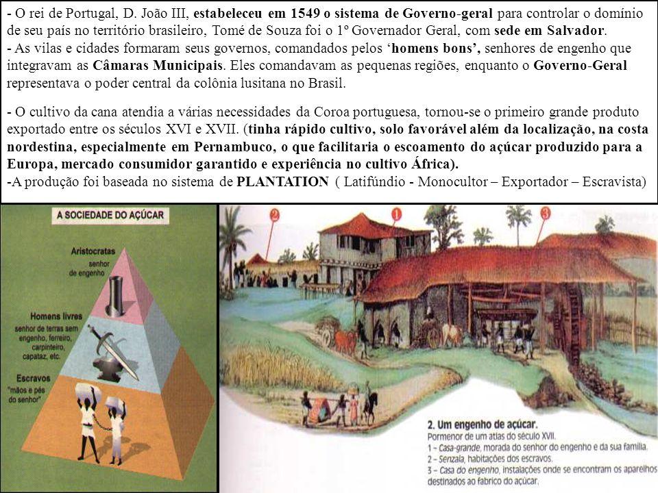 O rei de Portugal, D. João III, estabeleceu em 1549 o sistema de Governo-geral para controlar o domínio de seu país no território brasileiro, Tomé de Souza foi o 1º Governador Geral, com sede em Salvador.