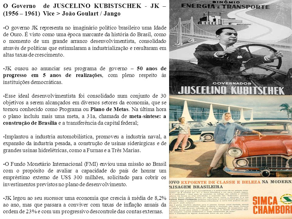 O Governo de JUSCELINO KUBISTSCHEK - JK – (1956 – 1961) Vice > João Goulart / Jango