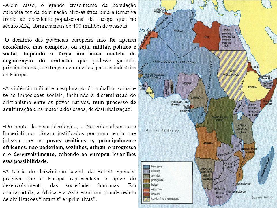 Além disso, o grande crescimento da população européia fez da dominação afro-asiática uma alternativa frente ao excedente populacional da Europa que, no século XIX, abrigava mais de 400 milhões de pessoas.
