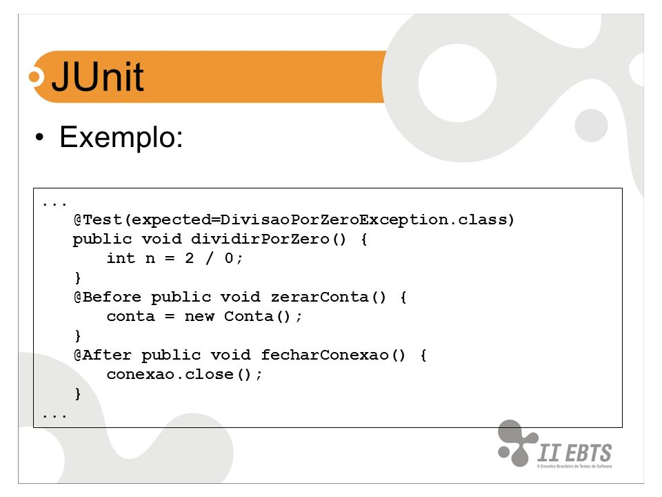 JUnit Exemplo: ... @Test(expected=DivisaoPorZeroException.class)