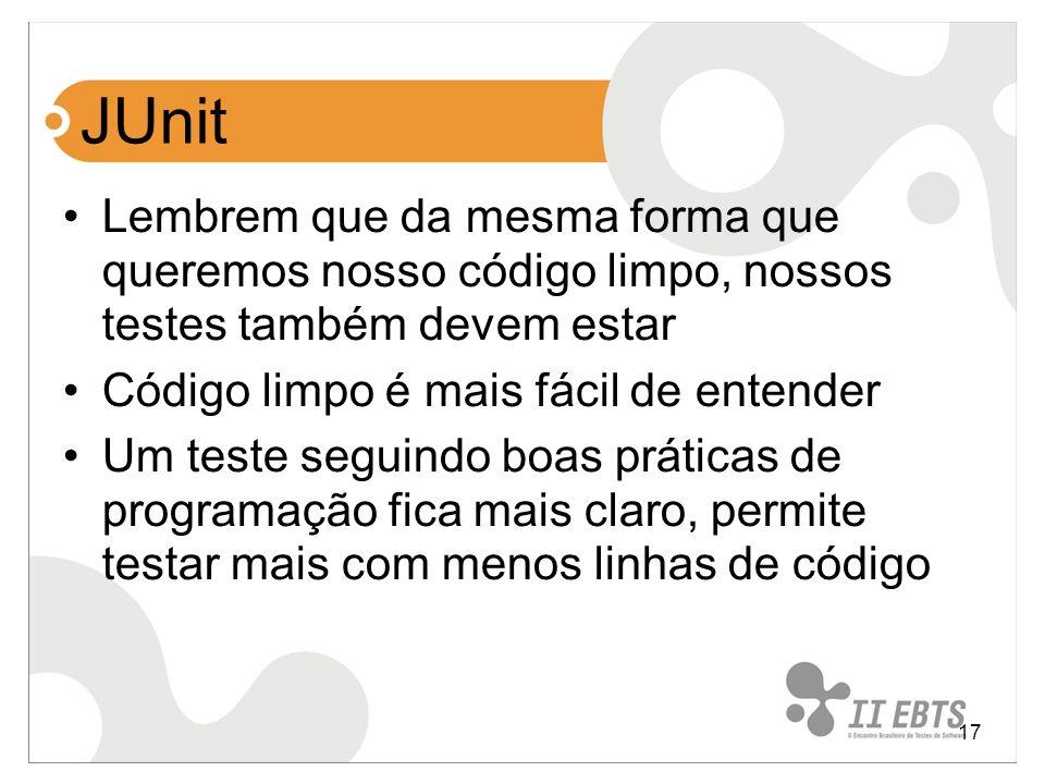 JUnit Lembrem que da mesma forma que queremos nosso código limpo, nossos testes também devem estar.