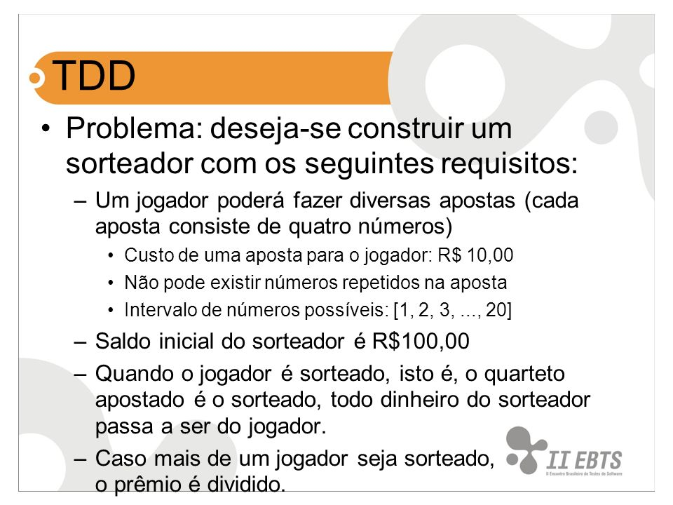 TDD Problema: deseja-se construir um sorteador com os seguintes requisitos: