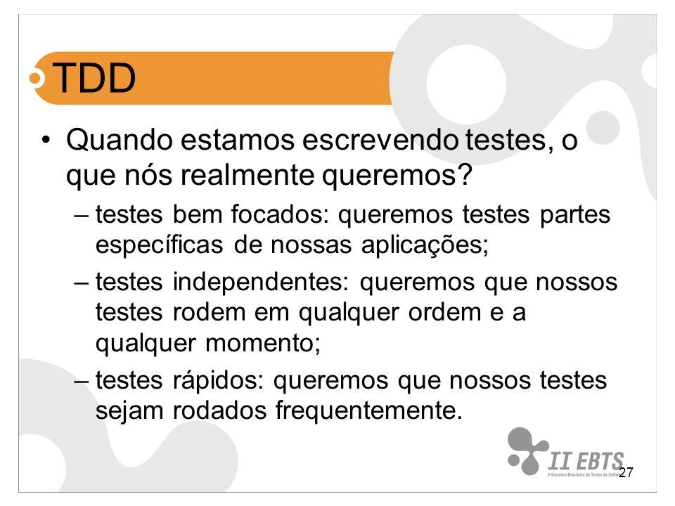 TDD Quando estamos escrevendo testes, o que nós realmente queremos