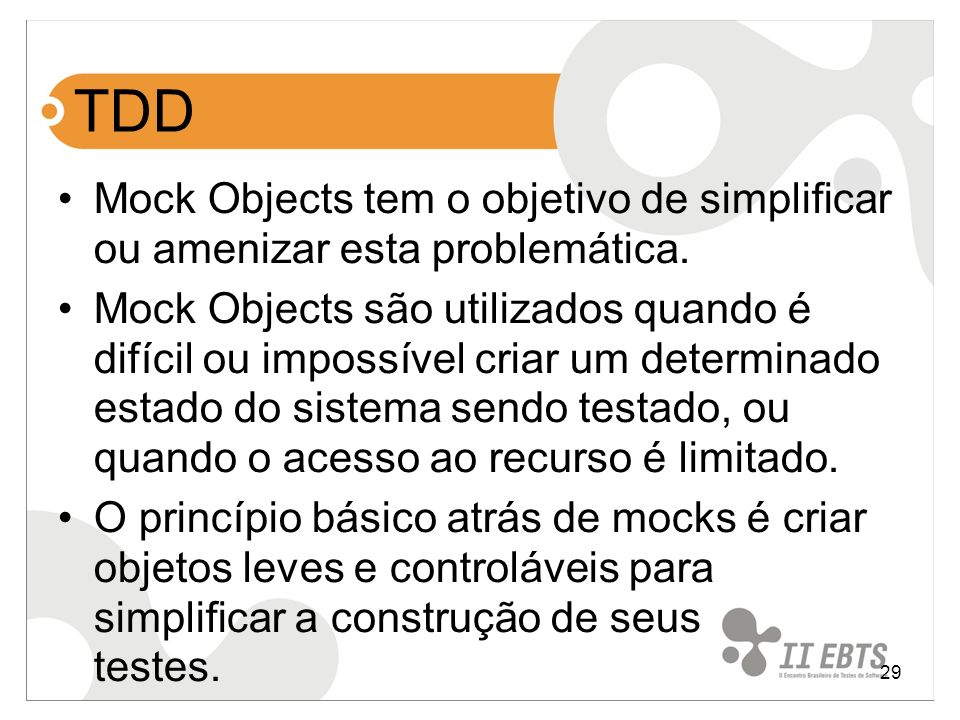 TDD Mock Objects tem o objetivo de simplificar ou amenizar esta problemática.
