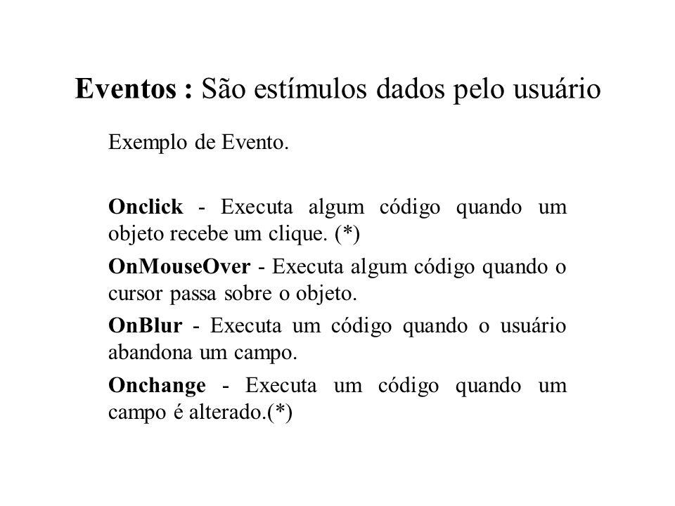Eventos : São estímulos dados pelo usuário