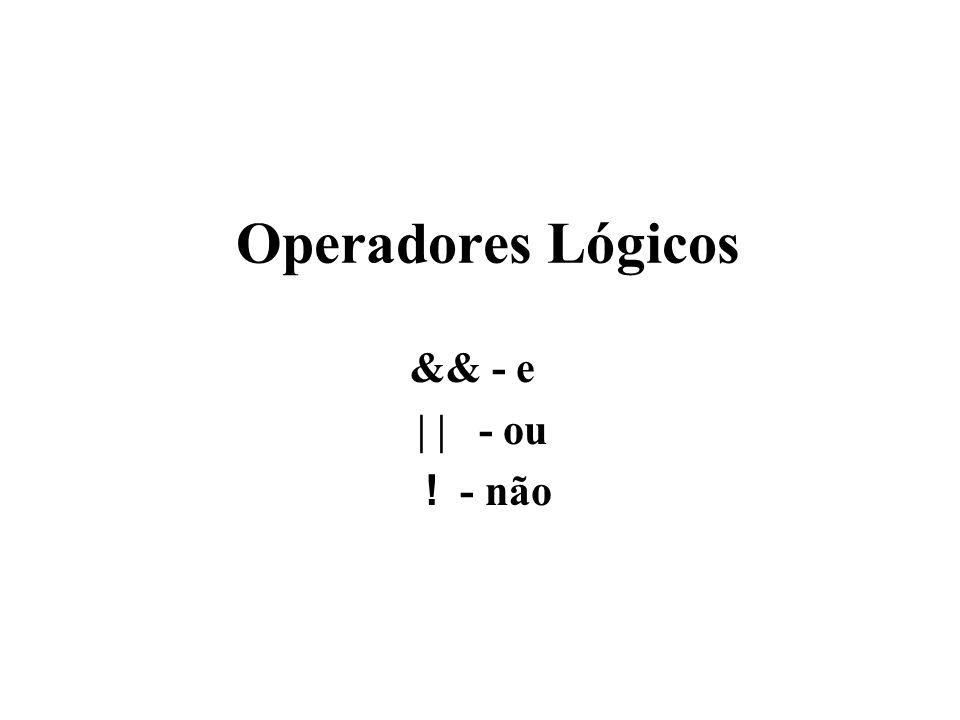 Operadores Lógicos && - e | | - ou ! - não