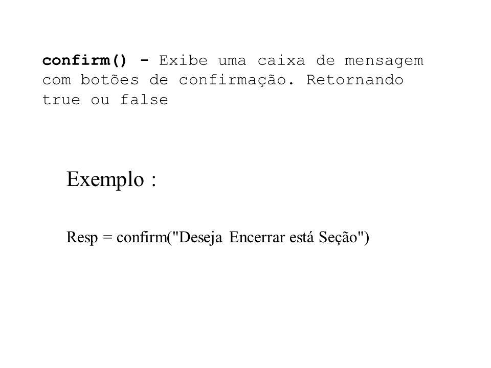 Exemplo : Resp = confirm( Deseja Encerrar está Seção )