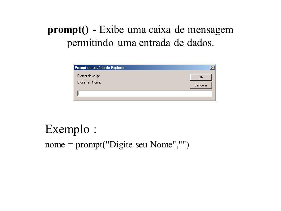 Exemplo : nome = prompt( Digite seu Nome , )