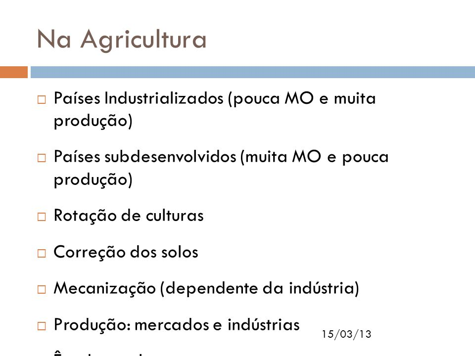 Na Agricultura Países Industrializados (pouca MO e muita produção)