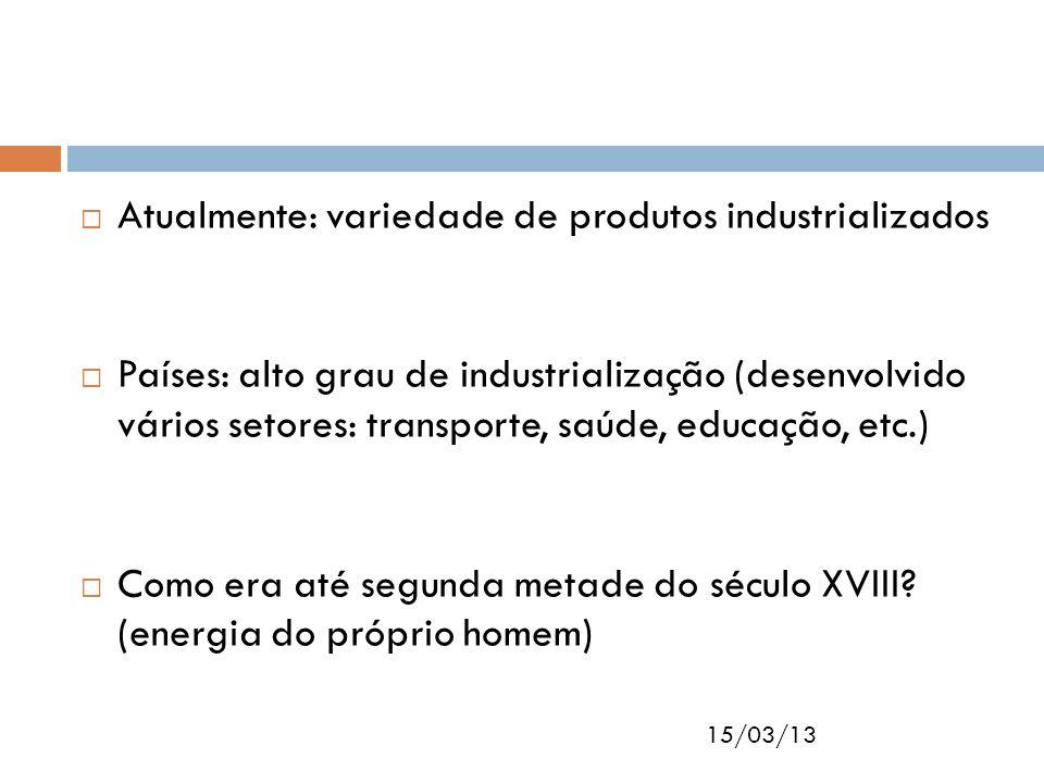 Atualmente: variedade de produtos industrializados