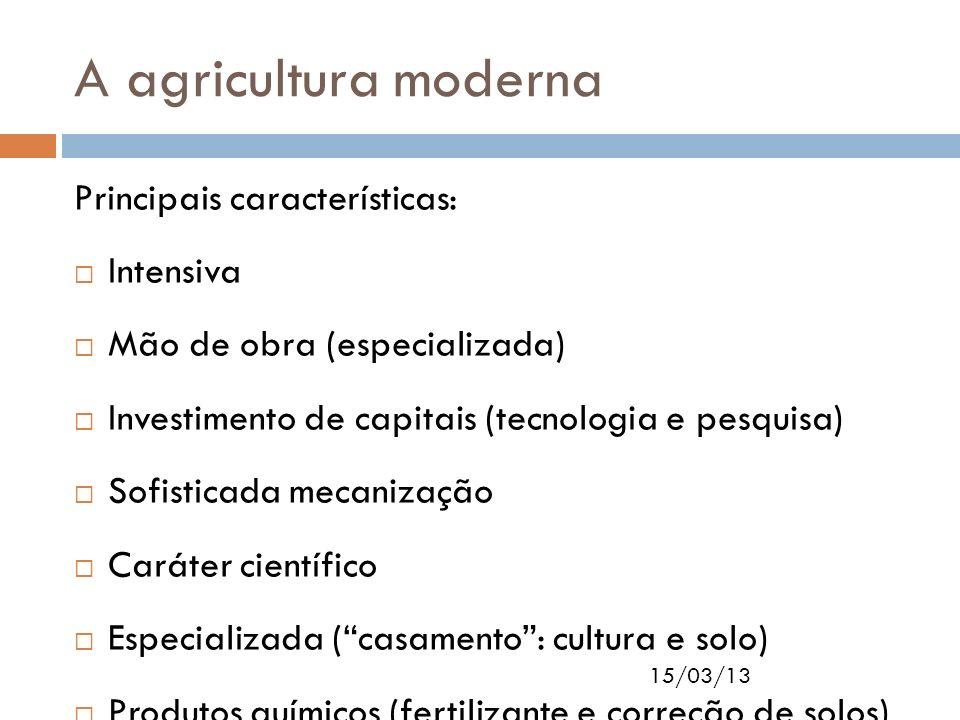 A agricultura moderna Principais características: Intensiva