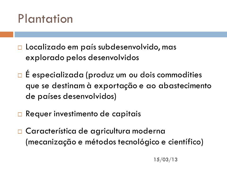 Plantation Localizado em país subdesenvolvido, mas explorado pelos desenvolvidos.