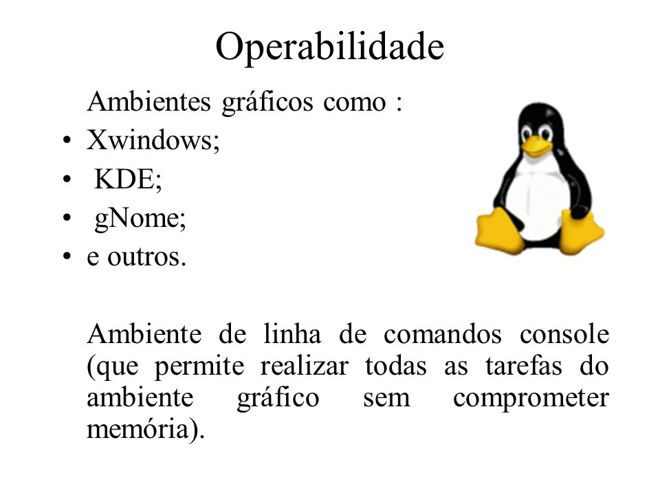 Operabilidade Ambientes gráficos como : Xwindows; KDE; gNome;