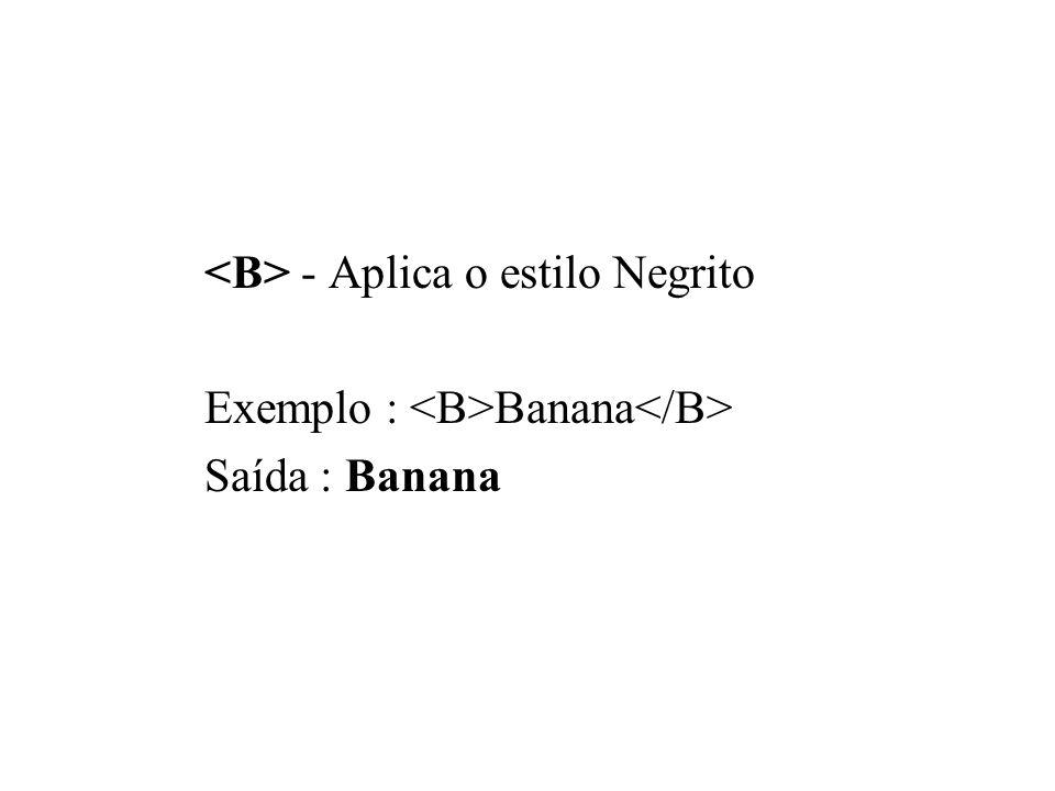 <B> - Aplica o estilo Negrito