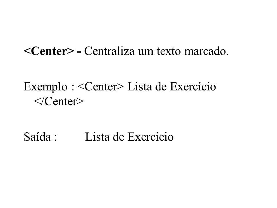 <Center> - Centraliza um texto marcado.