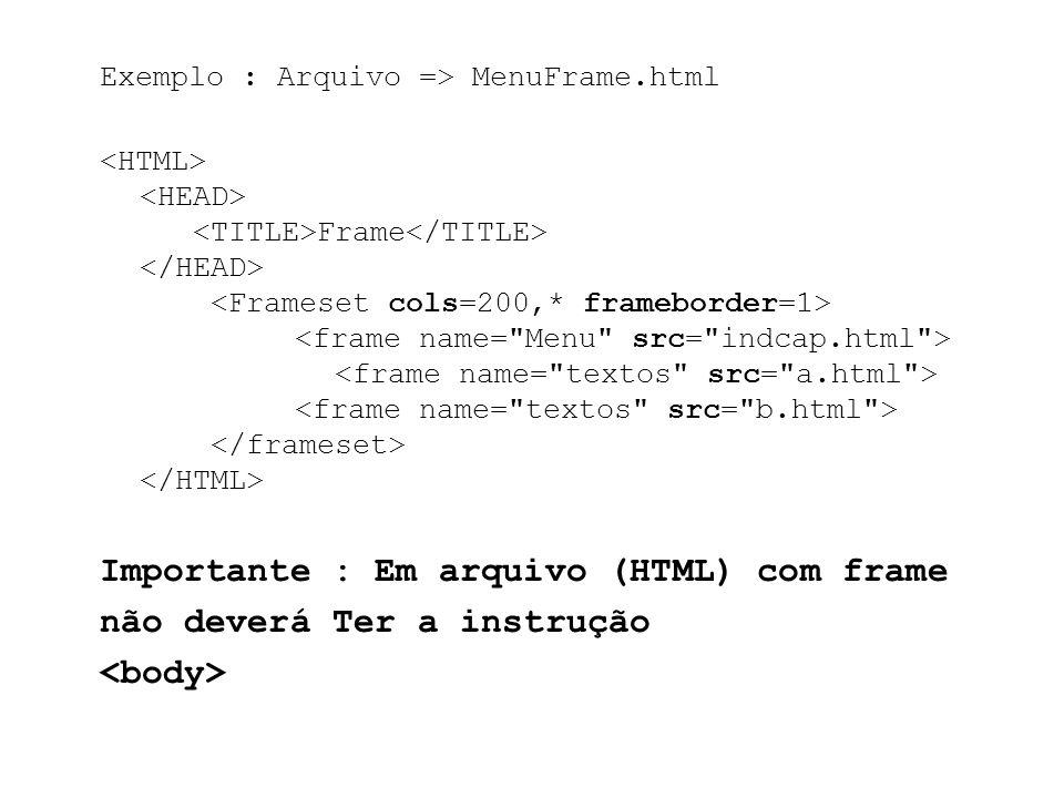 Importante : Em arquivo (HTML) com frame não deverá Ter a instrução