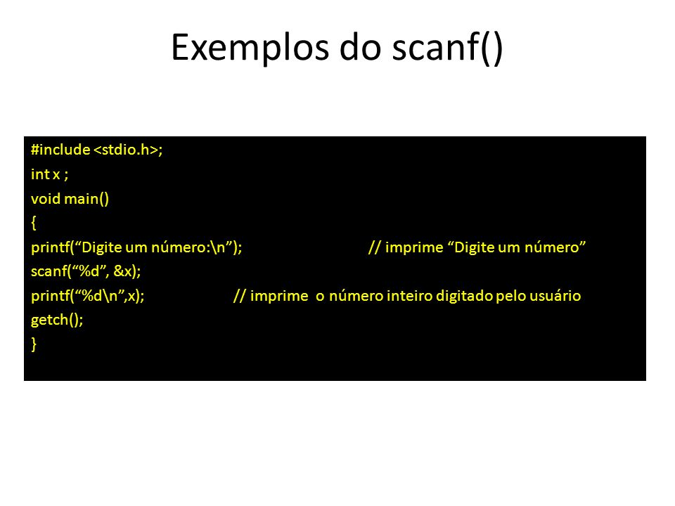 Exemplos do scanf() #include <stdio.h>; int x ; void main() {